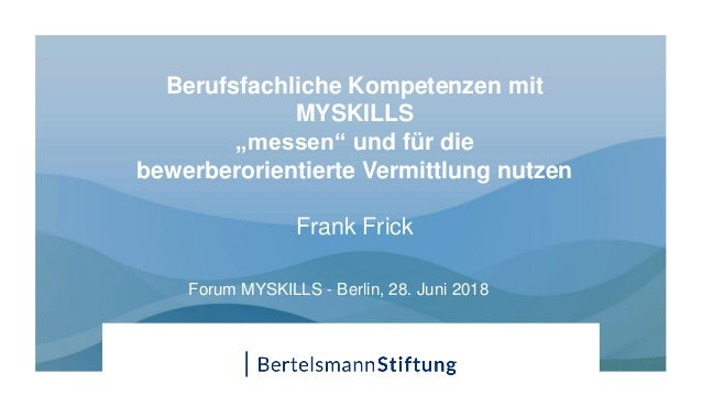 """Berufsfachliche Kompetenzen mit MYSKILLS """"messen"""" und für die bewerberorientierte Vermittlung nutzen Frank Frick Forum MYS..."""