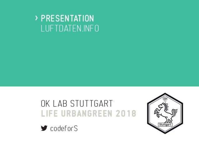 OK LAB STUTTGART LIFE URBANGREEN 2018 codeforS PRESENTATION LUFTDATEN.INFO >