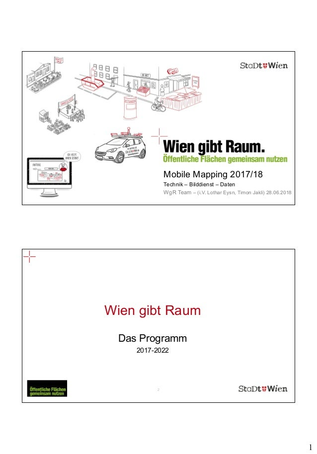 1 1 Mobile Mapping 2017/18 Technik – Bilddienst – Daten WgR Team – (i.V. Lothar Eysn, Timon Jakli) 28.06.2018 2 Wien gibt ...