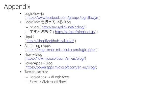 Appendix • LogicFlow-ja ( https://www.facebook.com/groups/logicflowja/ ) • LogicFlow を扱っている Blog – nrjlog ( http://zuvuyal...