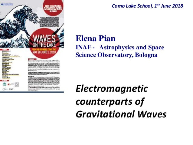 Como Lake School, 1st June 2018 Elena Pian INAF - Astrophysics and Space Science Observatory, Bologna Electromagnetic coun...