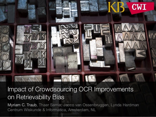 Impact of Crowdsourcing OCR Improvements on Retrievability Bias Myriam C. Traub, Thaer Samar, Jacco van Ossenbruggen, Lynd...