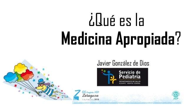Javier González de Dios ¿Qué es la Medicina Apropiada?