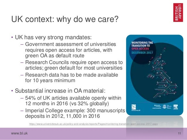 www.bl.uk 11 UK context: why do we care? • UK has very strong mandates: – Government assessment of universities requires o...