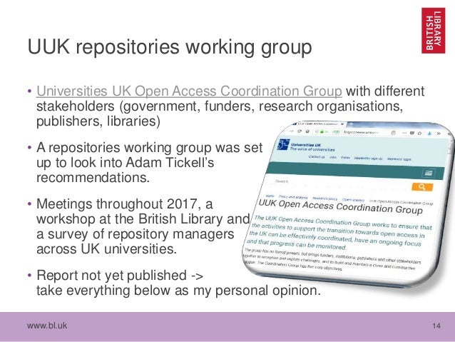 www.bl.uk 14 UUK repositories working group • Universities UK Open Access Coordination Group with different stakeholders (...