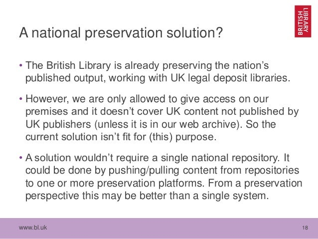 www.bl.uk 18 A national preservation solution? • The British Library is already preserving the nation's published output, ...
