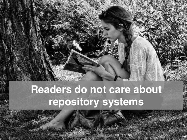 Readers do not care about repository systems https://www.flickr.com/photos/p_marione/10353933614/ CC BY NC ND 2.0