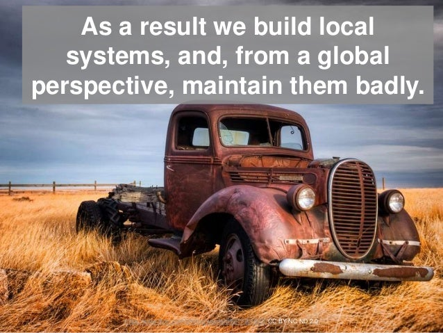 As a result we build local systems, and, from a global perspective, maintain them badly. https://www.flickr.com/photos/way...