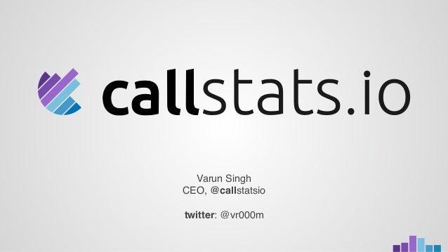 Varun Singh CEO, @callstatsio twitter: @vr000m