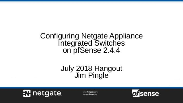 Configuring Netgate Appliance Integrated Switches on pfSense 2.4.4 July 2018 Hangout Jim Pingle