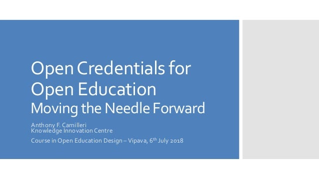 OpenCredentials for Open Education Moving the Needle Forward Anthony F. Camilleri Knowledge InnovationCentre Course inOpen...