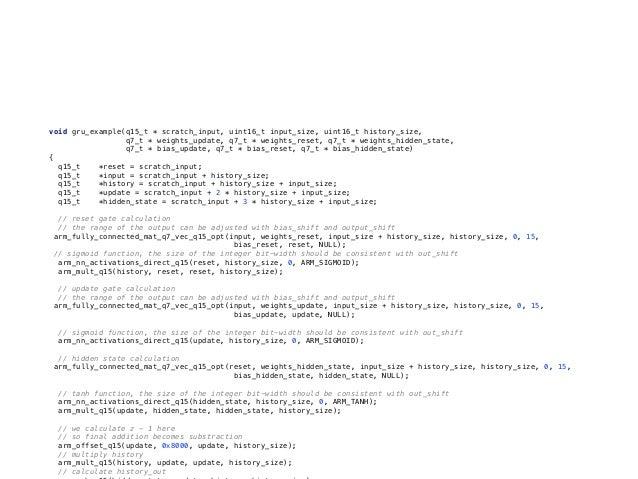 C言語による実装例 ARM CMSIS-NNライブラリ利用 void gru_example(q15_t * scratch_input, uint16_t input_size, uint16_t history_size, q7_t * w...