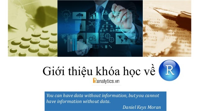 Giới thiệu khóa học về You can have data without information, but you cannot have information without data. Daniel Keys Mo...