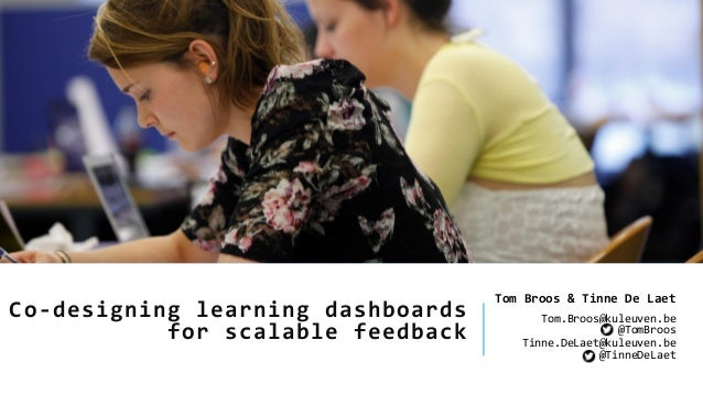 Co-designing learning dashboards for scalable feedback Tom Broos & Tinne De Laet Tom.Broos@kuleuven.be @TomBroos Tinne.DeL...