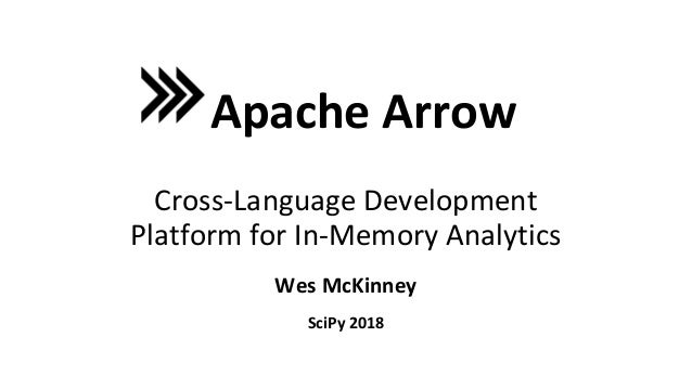 Wes McKinney Apache Arrow Cross-Language Development Platform for In-Memory Analytics SciPy 2018