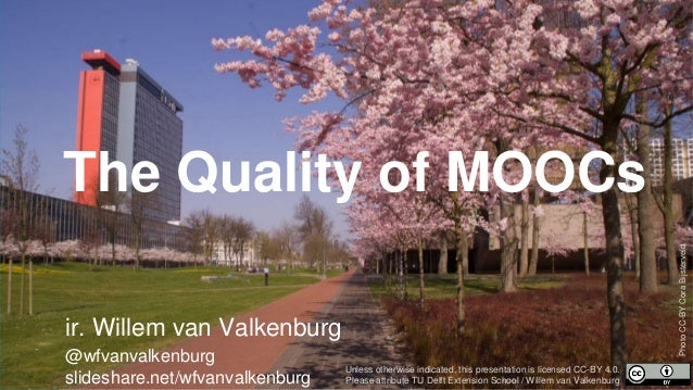 The Quality of MOOCs ir. Willem van Valkenburg @wfvanvalkenburg slideshare.net/wfvanvalkenburg Unless otherwise indicated,...