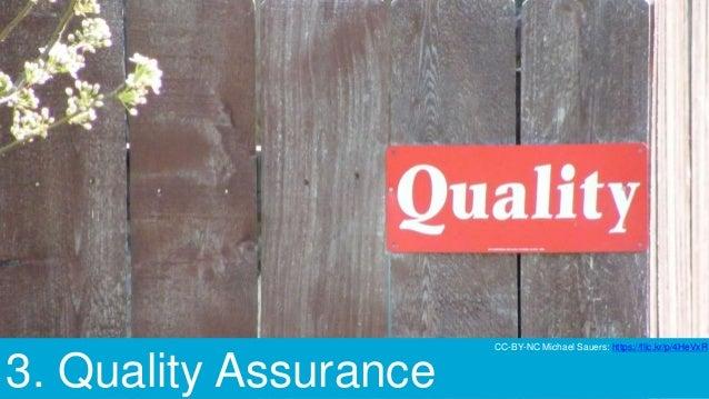 3. Quality Assurance CC-BY-NC Michael Sauers: https://flic.kr/p/4HeVxR