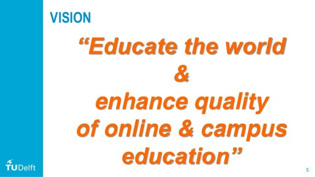 """5 VISION """"Educate the world & enhance quality of online & campus education"""""""