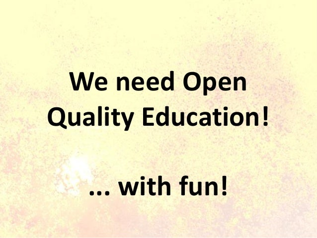 We need Open Quality Education! ... with fun!