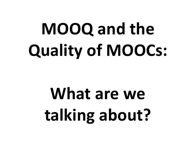 MOOQ and the Quality of MOOCs: What are we talking about?