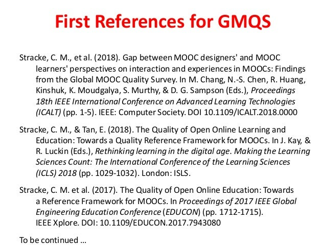 First References for GMQS Stracke, C. M., et al. (2018). Gap between MOOC designers' and MOOC learners' perspectives on in...