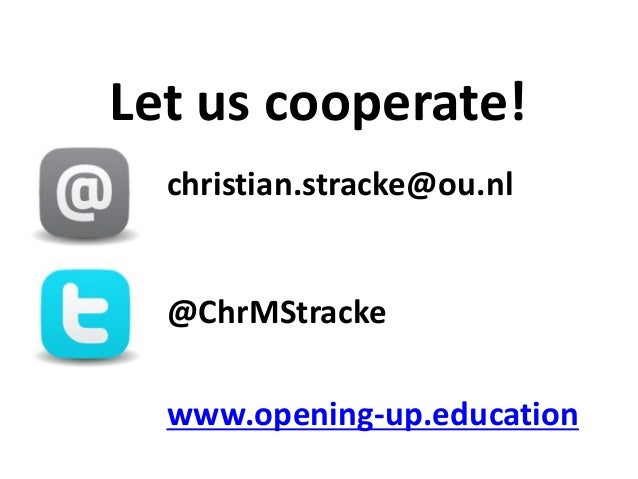 christian.stracke@ou.nl @ChrMStracke www.opening-up.education Let us cooperate!