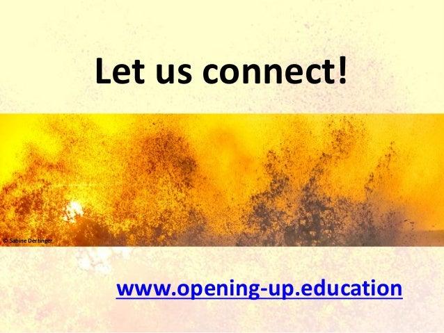 www.opening-up.education Let us connect! © Sabine Dertinger