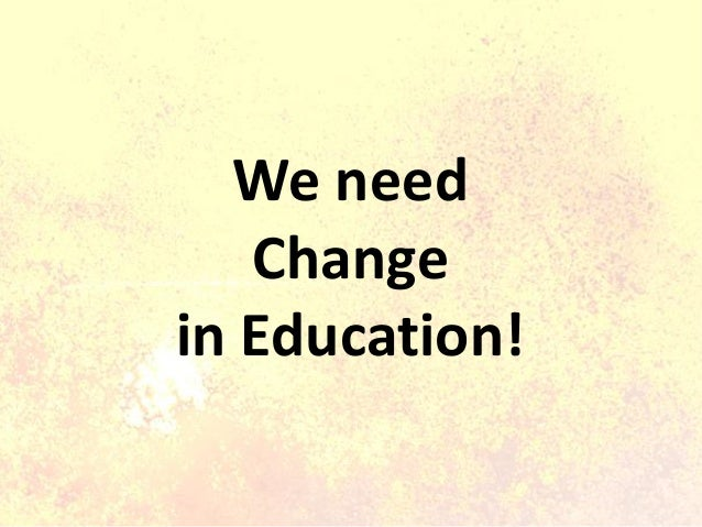 We need Change in Education!
