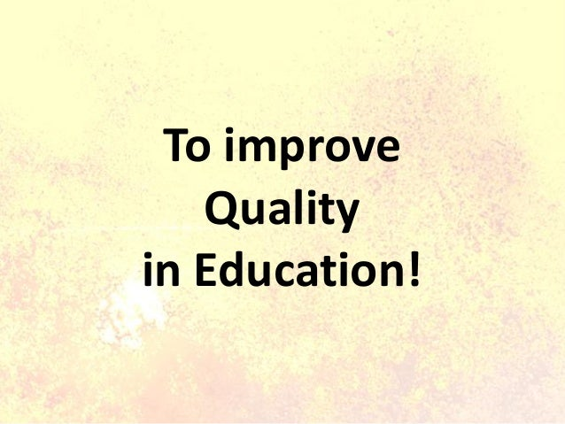 To improve Quality in Education!