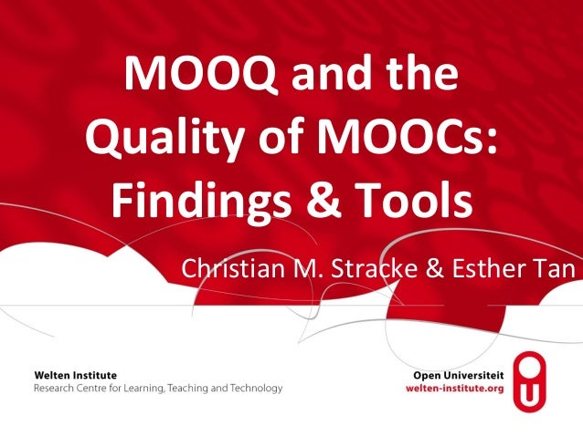 MOOQ and the Quality of MOOCs: Findings & Tools Christian M. Stracke & Esther Tan