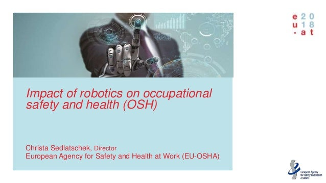 Impact of robotics on occupational safety and health (OSH) Impact of robotics on occupational safety and health (OSH) Chri...