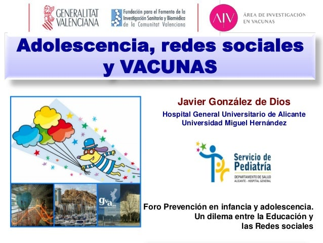 Adolescencia, redes sociales y VACUNAS Javier González de Dios Hospital General Universitario de Alicante Universidad Migu...