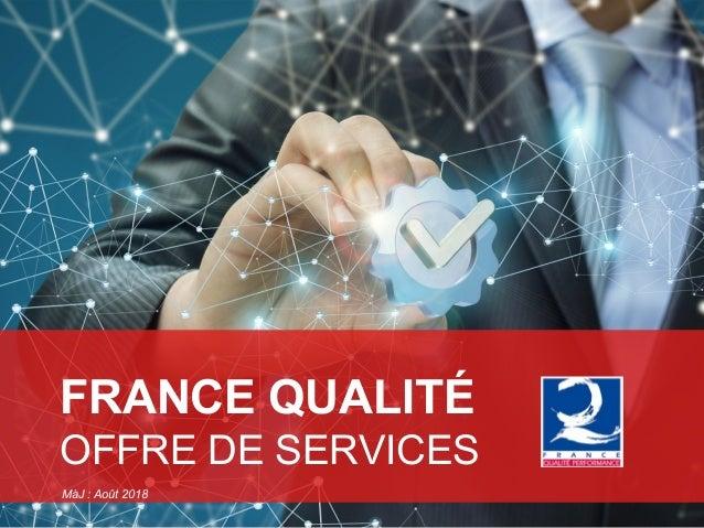FRANCE QUALITÉ OFFRE DE SERVICES MàJ : Août 2018