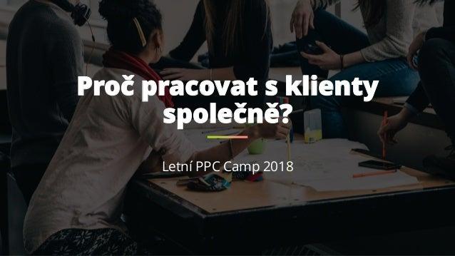 Proč pracovat s klienty společně? Letní PPC Camp 2018