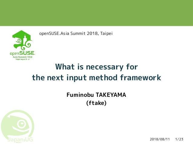 2018/08/11 1/23 What is necessary for the next input method framework Fuminobu TAKEYAMA (ftake) openSUSE.Asia Summit 2018,...