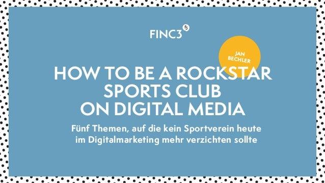 JAN BECHLER Fünf Themen, auf die kein Sportverein heute im Digitalmarketing mehr verzichten sollte HOW TO BE A ROCKSTAR SP...
