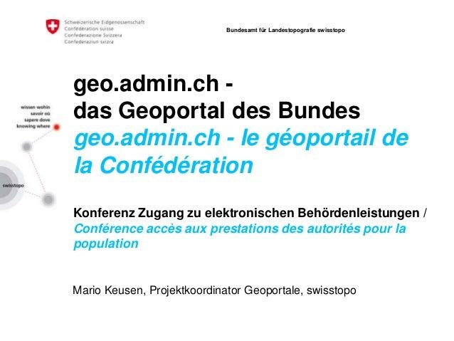 geo.admin.ch - das Geoportal des Bundes geo.admin.ch - le géoportail de la Confédération Konferenz Zugang zu elektronische...