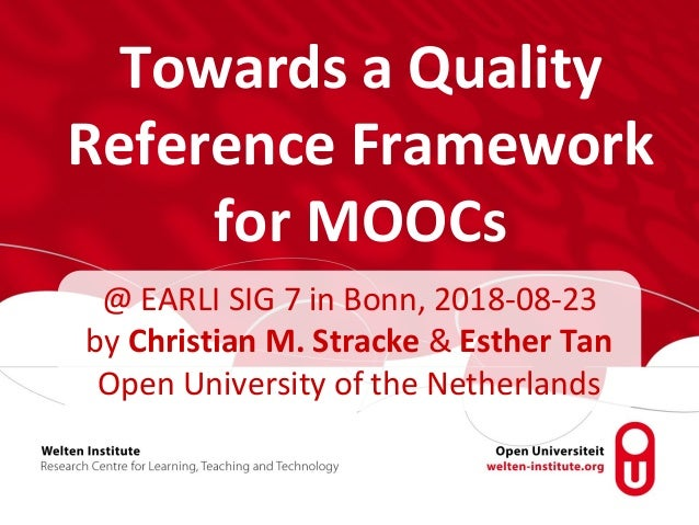 Towards a Quality Reference Framework for MOOCs @ EARLI SIG 7 in Bonn, 2018-08-23 by Christian M. Stracke & Esther Tan Ope...