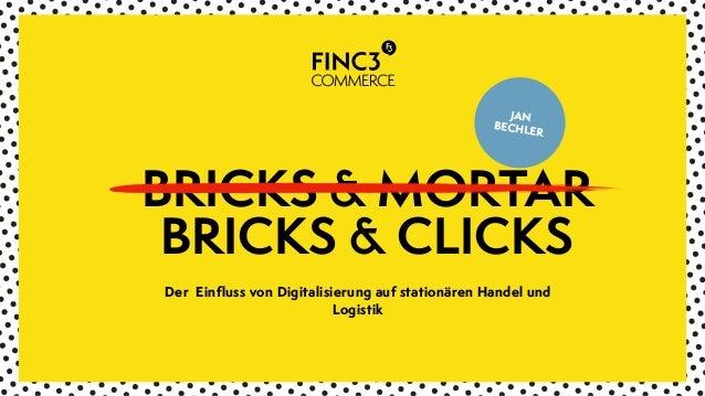 JAN BECHLER Der Einfluss von Digitalisierung auf stationären Handel und Logistik  BRICKS & MORTAR BRICKS & CLICKS