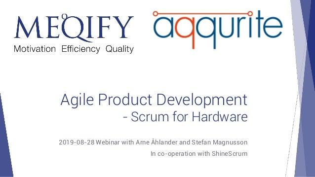 Agile Product Development - Scrum for Hardware 2019-08-28 Webinar with Arne Åhlander and Stefan Magnusson In co-operation ...