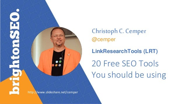Christoph C. Cemper @cemper LinkResearchTools (LRT) 20 Free SEO Tools You should be using http://www.slideshare.net/cemper