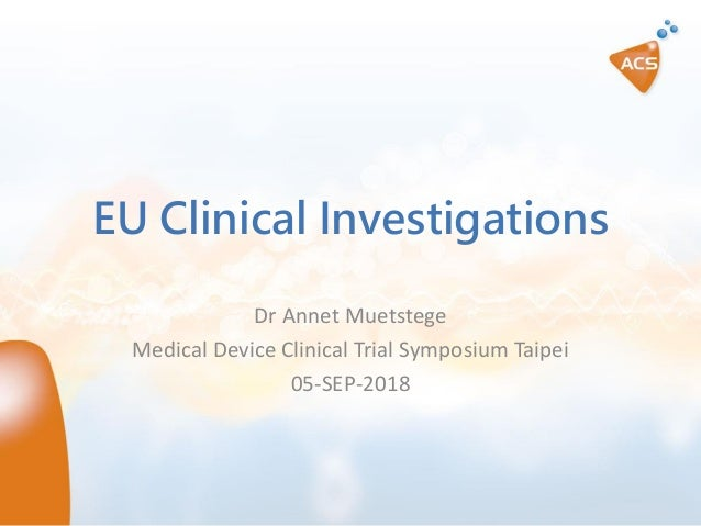 EU Clinical Investigations Dr Annet Muetstege Medical Device Clinical Trial Symposium Taipei 05-SEP-2018