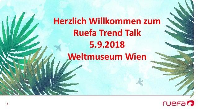 1 Herzlich Willkommen zum Ruefa Trend Talk 5.9.2018 Weltmuseum Wien