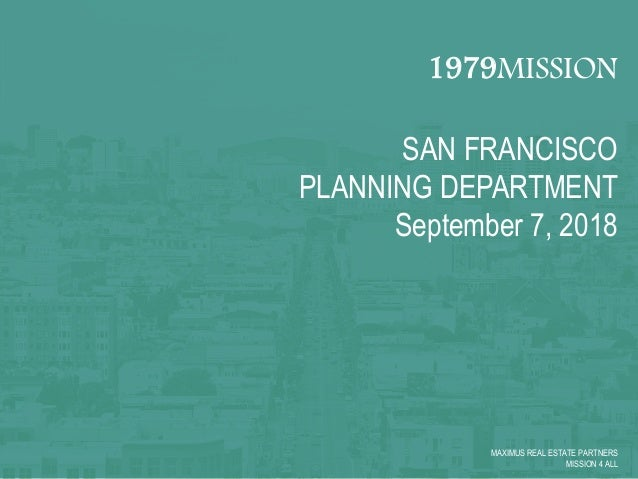 1979MISSION SAN FRANCISCO PLANNING DEPARTMENT September 7, 2018 MAXIMUS REAL ESTATE PARTNERS MISSION 4 ALL