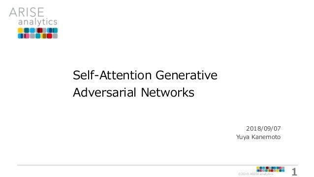 1©2019 ARISE analytics Self-Attention Generative Adversarial Networks 2018/09/07 Yuya Kanemoto