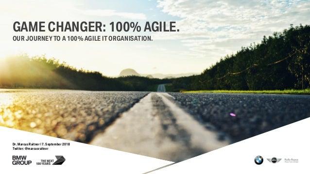Dr. Marcus Raitner | 7. September 2018 Twitter: @marcusraitner GAME CHANGER: 100% AGILE. OUR JOURNEYTO A 100% AGILE IT ORG...