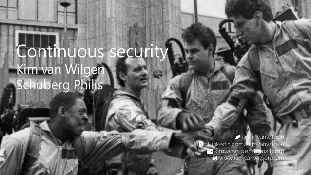 Continuous security Kim van Wilgen Schuberg Philis @kimvanwilgen nl.linkedin.com/kimvanwilgen kimvanwilgen@gmail.com www.k...