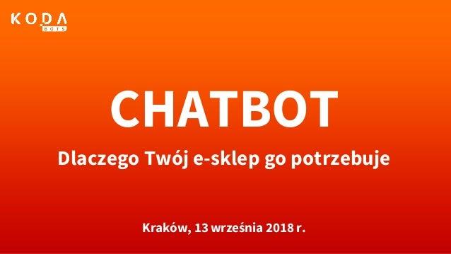 CHATBOT Dlaczego Twój e-sklep go potrzebuje Kraków, 13 września 2018 r.