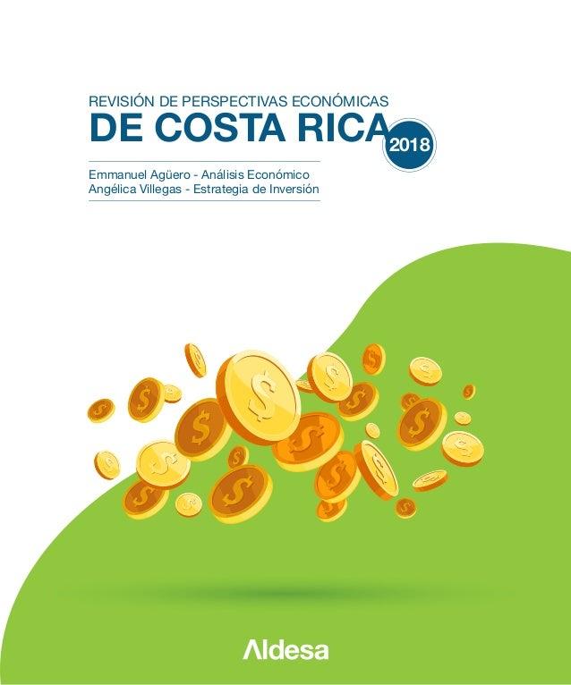 DE COSTA RICA2018 REVISIÓN DE PERSPECTIVAS ECONÓMICAS Emmanuel Agüero - Análisis Económico Angélica Villegas - Estrategia ...