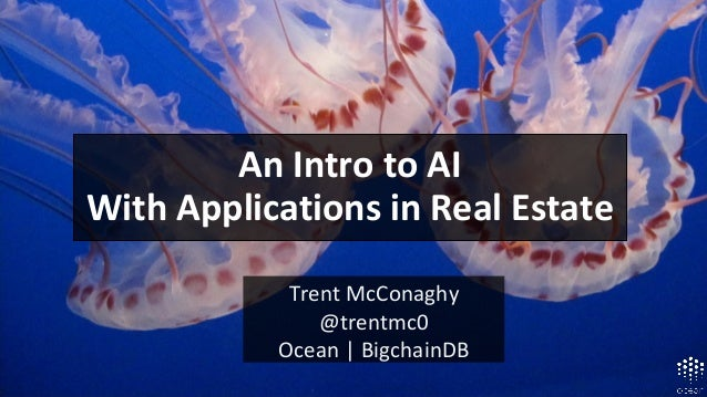 Trent McConaghy @trentmc0 Ocean | BigchainDB An Intro to AI With Applications in Real Estate